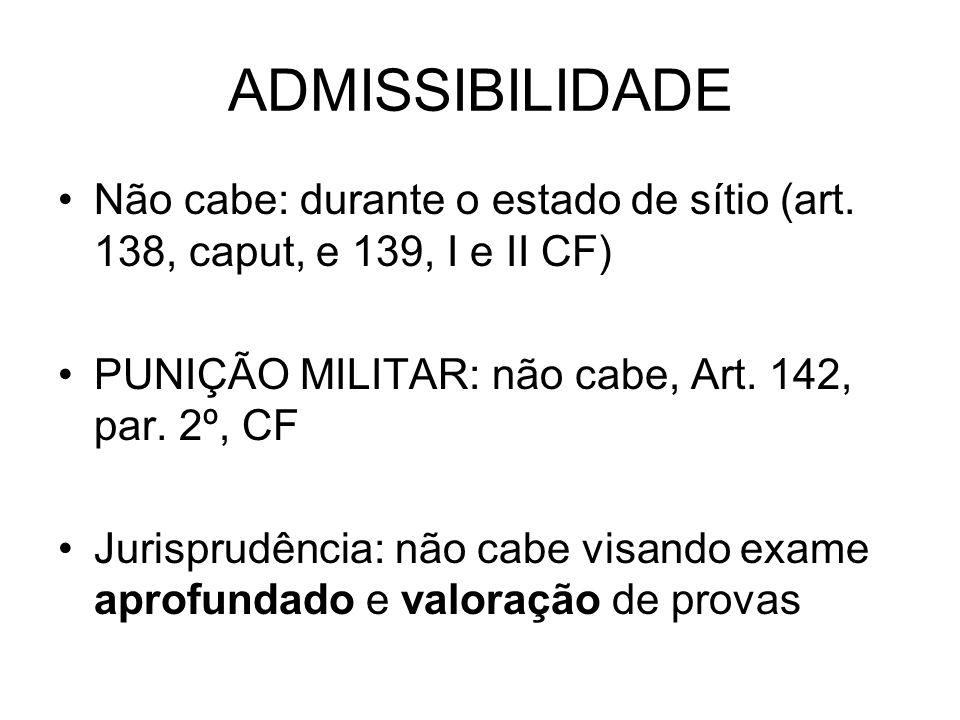 ADMISSIBILIDADE Não cabe: durante o estado de sítio (art.
