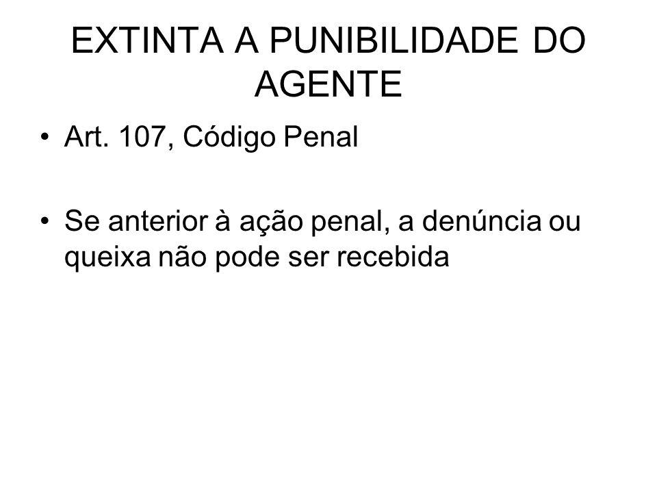 EXTINTA A PUNIBILIDADE DO AGENTE Art.