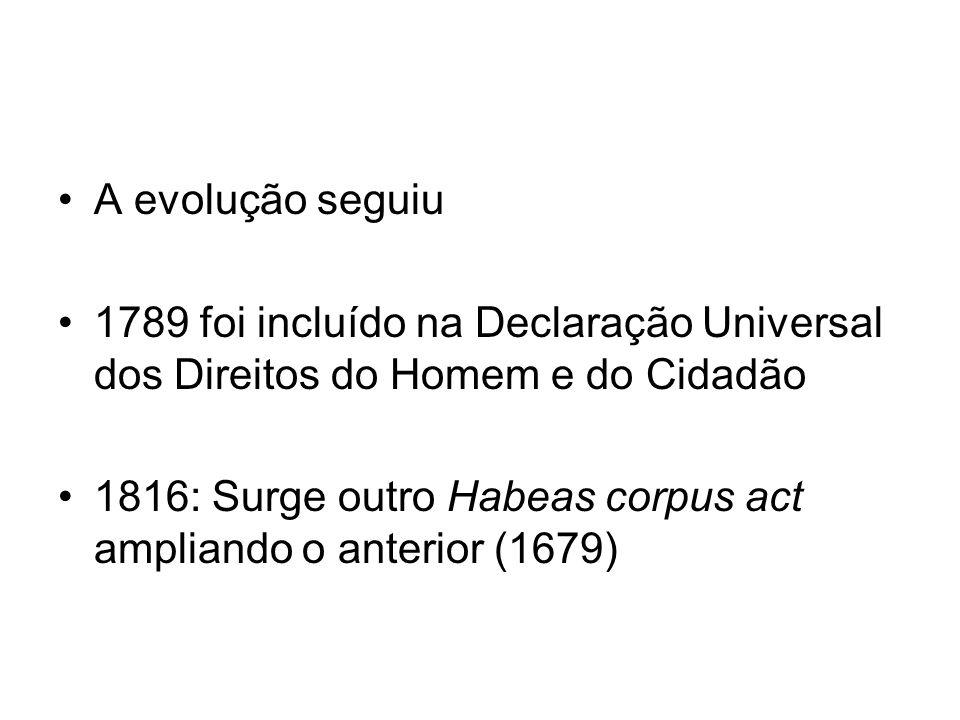 A evolução seguiu 1789 foi incluído na Declaração Universal dos Direitos do Homem e do Cidadão 1816: Surge outro Habeas corpus act ampliando o anterior (1679)