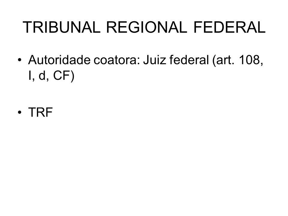 TRIBUNAL REGIONAL FEDERAL Autoridade coatora: Juiz federal (art. 108, I, d, CF) TRF