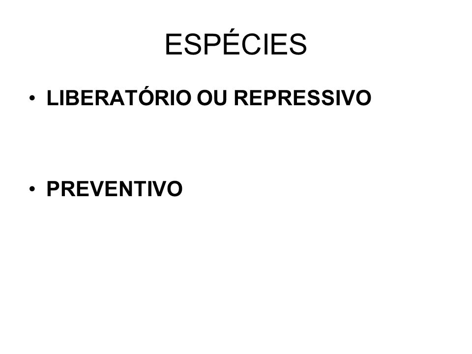 ESPÉCIES LIBERATÓRIO OU REPRESSIVO PREVENTIVO