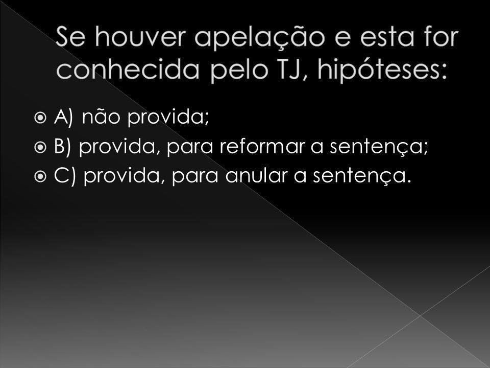 A) não provida; B) provida, para reformar a sentença; C) provida, para anular a sentença.