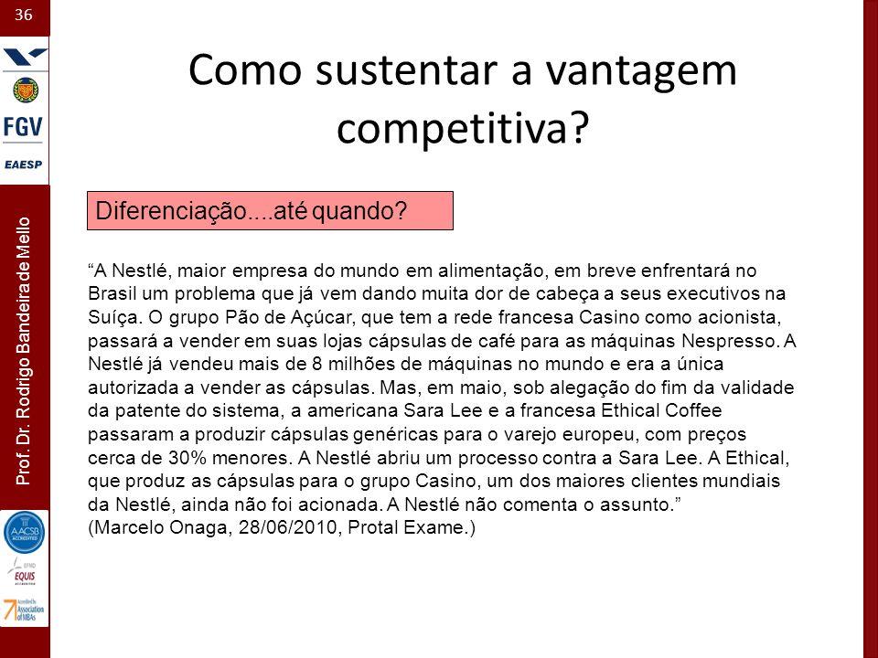 36 Prof. Dr. Rodrigo Bandeira de Mello Diferenciação....até quando? A Nestlé, maior empresa do mundo em alimentação, em breve enfrentará no Brasil um