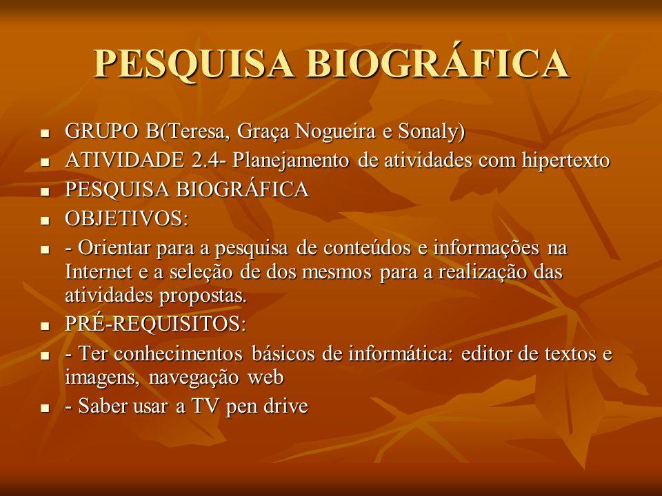 PESQUISA BIOGRÁFICA GRUPO B(Teresa, Graça Nogueira e Sonaly) GRUPO B(Teresa, Graça Nogueira e Sonaly) ATIVIDADE 2.4- Planejamento de atividades com hi
