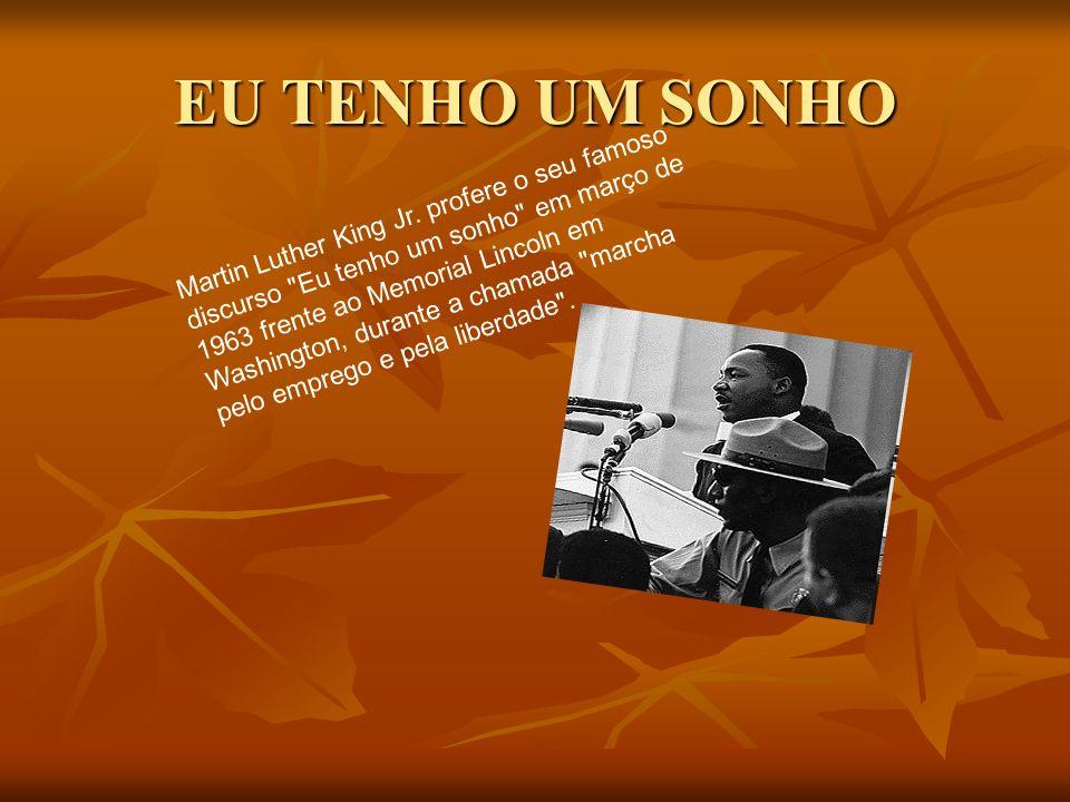 EU TENHO UM SONHO Martin Luther King Jr. profere o seu famoso discurso