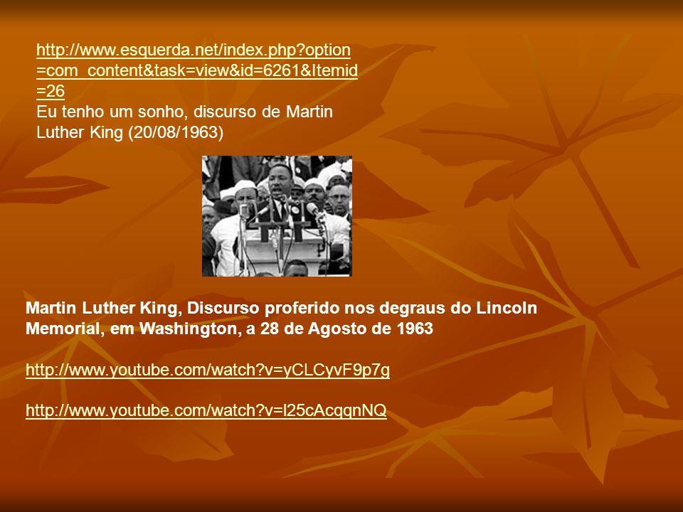 http://www.esquerda.net/index.php?option =com_content&task=view&id=6261&Itemid =26 Eu tenho um sonho, discurso de Martin Luther King (20/08/1963) Mart