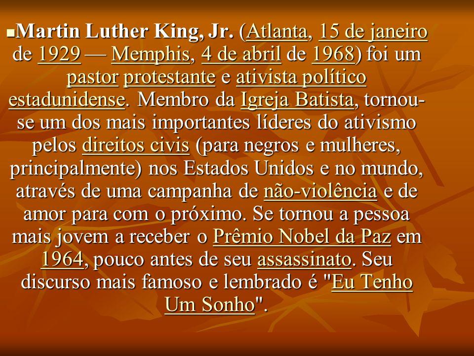 Martin Luther King, Jr. (Atlanta, 15 de janeiro de 1929 Memphis, 4 de abril de 1968) foi um pastor protestante e ativista político estadunidense. Memb