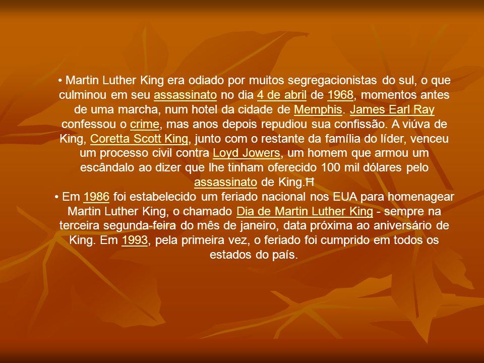Martin Luther King era odiado por muitos segregacionistas do sul, o que culminou em seu assassinato no dia 4 de abril de 1968, momentos antes de uma m