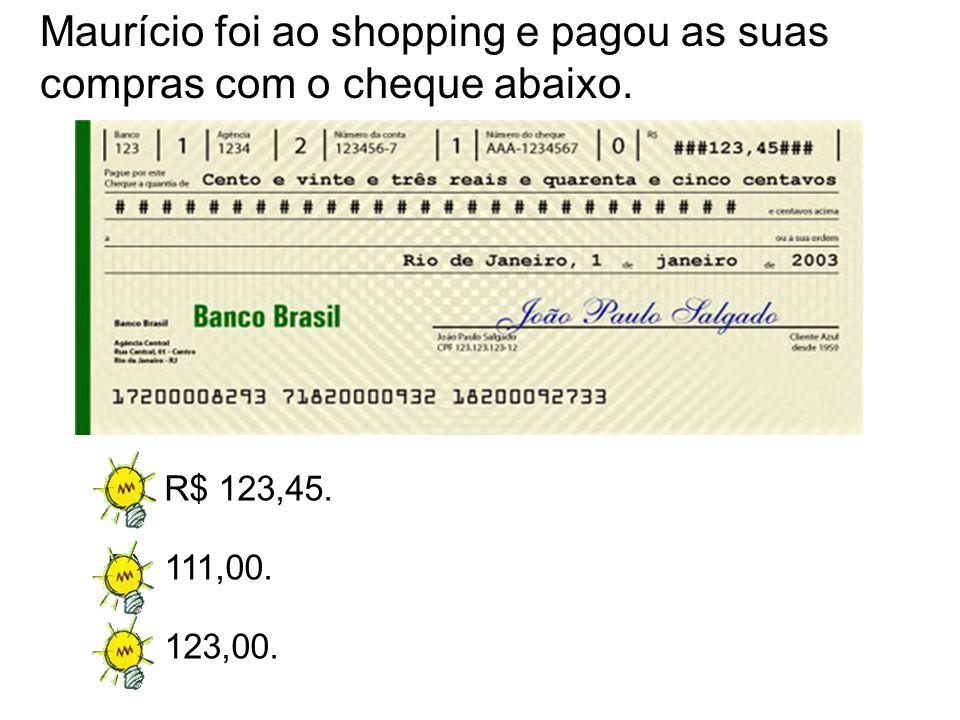 A)R$ 123,45. B)111,00. C)123,00. Maurício foi ao shopping e pagou as suas compras com o cheque abaixo.