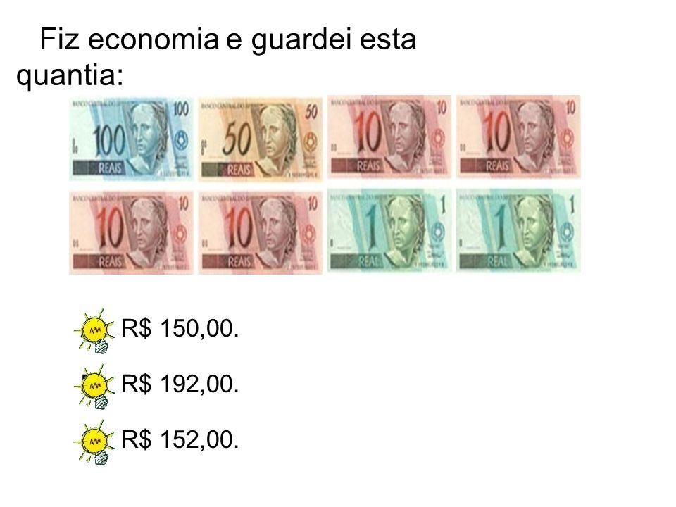 A)R$ 150,00. B)R$ 192,00. C)R$ 152,00. Fiz economia e guardei esta quantia:
