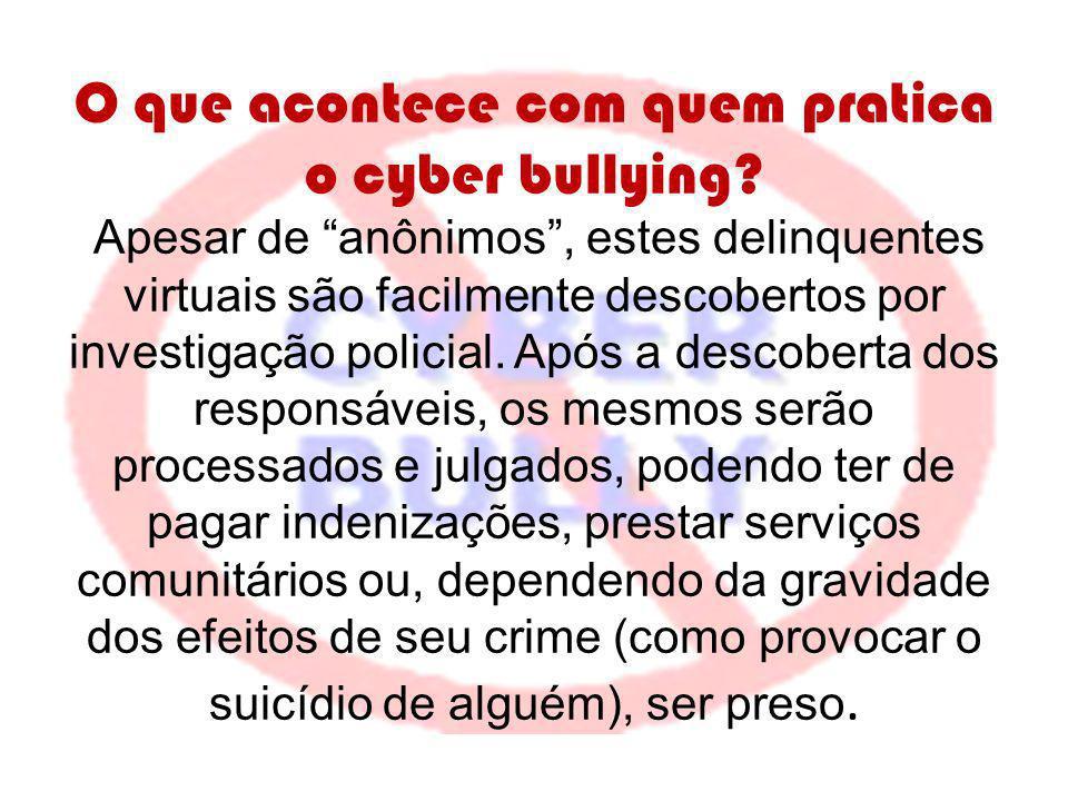 O que acontece com quem pratica o cyber bullying? Apesar de anônimos, estes delinquentes virtuais são facilmente descobertos por investigação policial