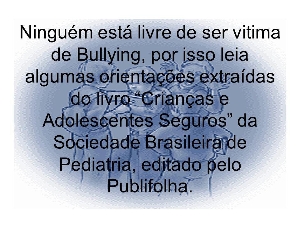 Ninguém está livre de ser vitima de Bullying, por isso leia algumas orientações extraídas do livro Crianças e Adolescentes Seguros da Sociedade Brasil