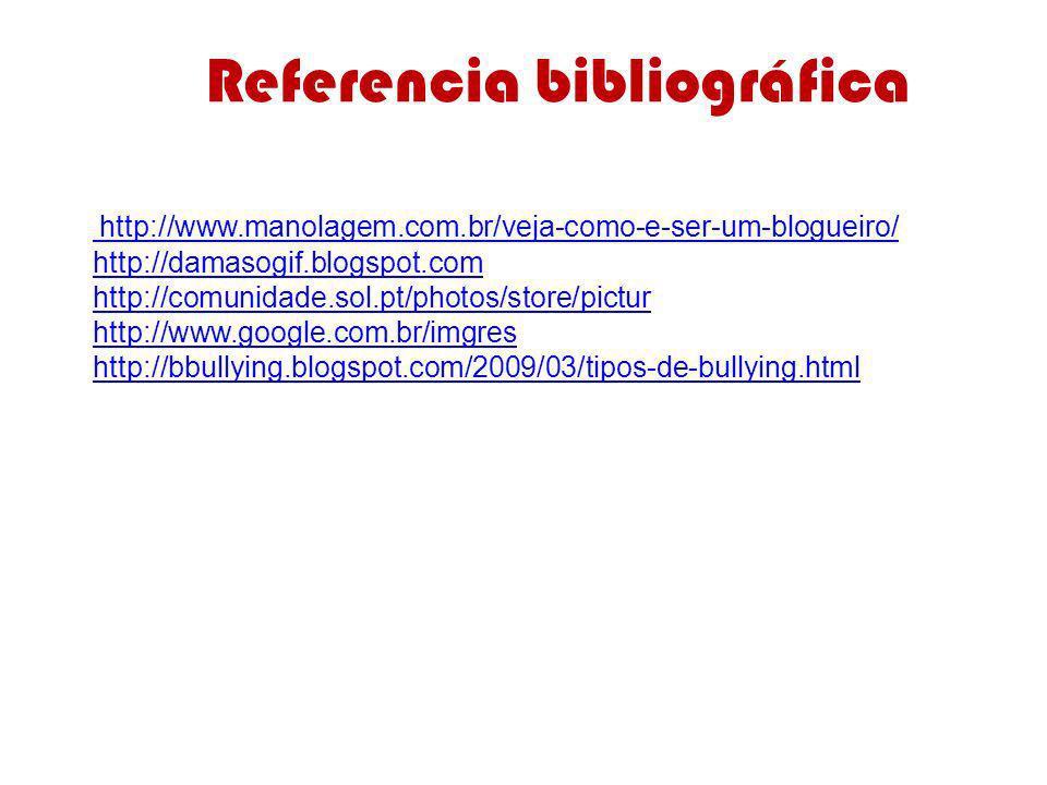 Referencia bibliográfica http://www.manolagem.com.br/veja-como-e-ser-um-blogueiro/ http://damasogif.blogspot.com http://comunidade.sol.pt/photos/store