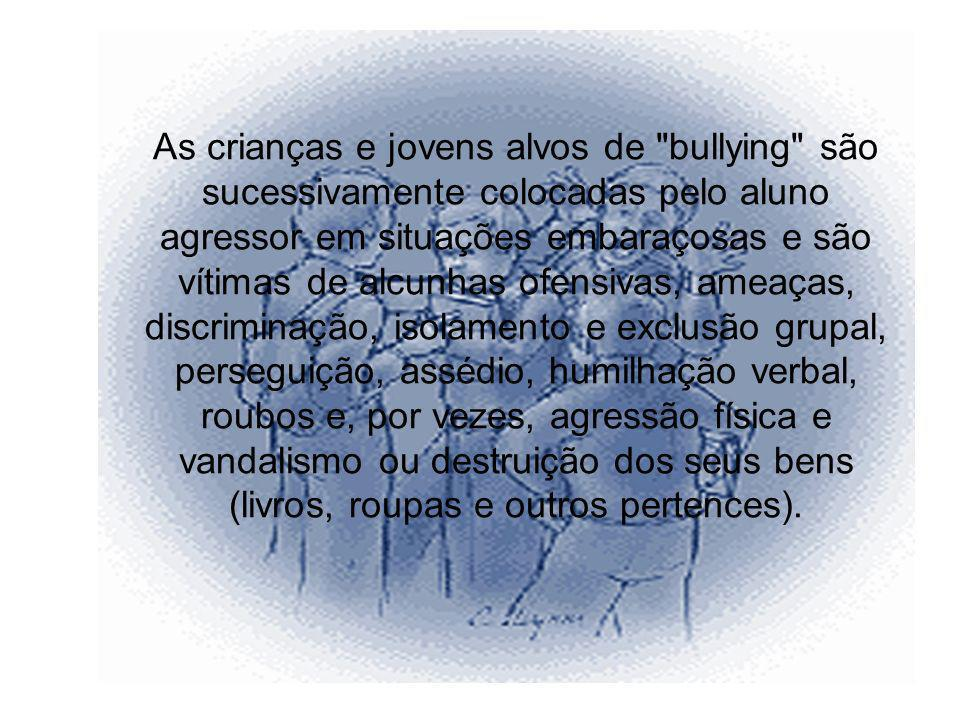 As vítimas de bullying Os alunos vítimas de bullying são, geralmente, jovens tímidos, inseguros e sem recursos físicos para se defenderem.