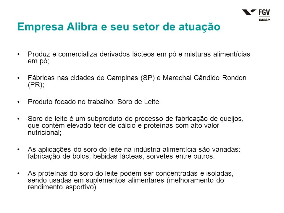 Empresa Alibra e seu setor de atuação Produz e comercializa derivados lácteos em pó e misturas alimentícias em pó; Fábricas nas cidades de Campinas (S