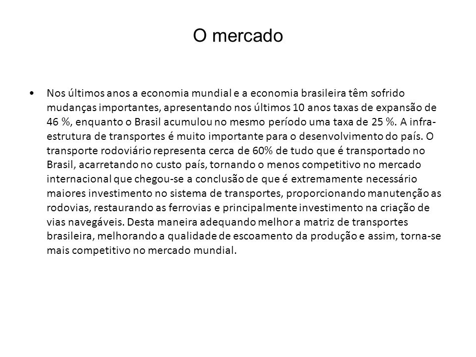 Nos últimos anos a economia mundial e a economia brasileira têm sofrido mudanças importantes, apresentando nos últimos 10 anos taxas de expansão de 46 %, enquanto o Brasil acumulou no mesmo período uma taxa de 25 %.