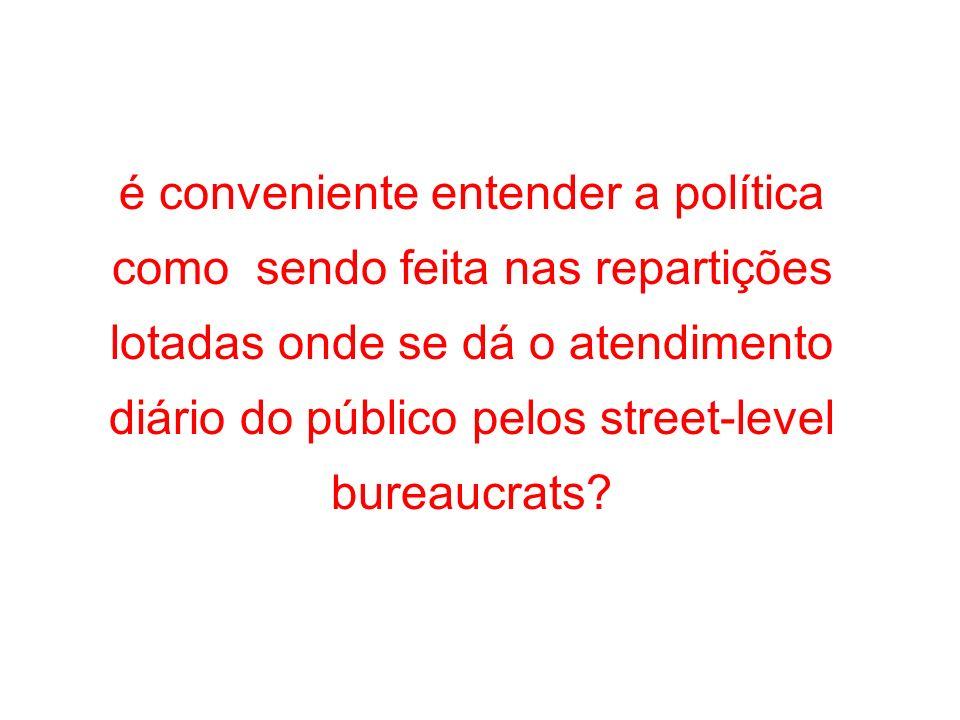 Até que ponto a política pública deve ser entendida como algo feito no legislativo ou nos gabinetes dos administradores de alto escalão?