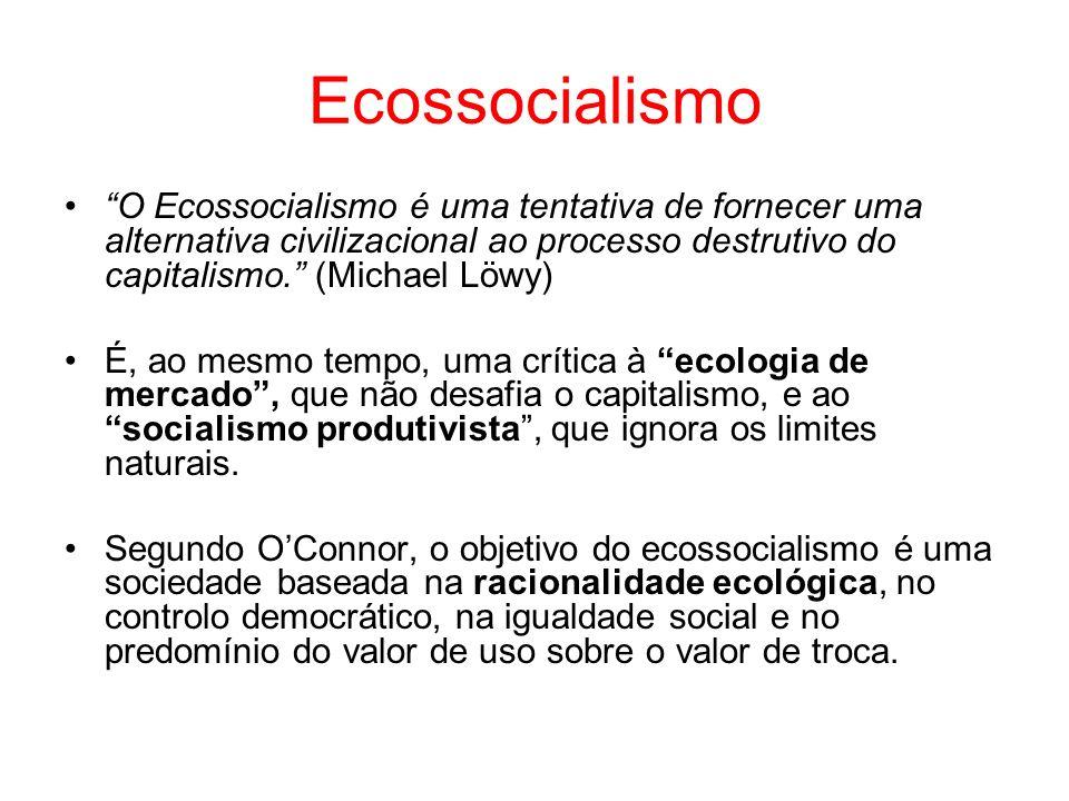 Ecossocialismo O Ecossocialismo é uma tentativa de fornecer uma alternativa civilizacional ao processo destrutivo do capitalismo. (Michael Löwy) É, ao