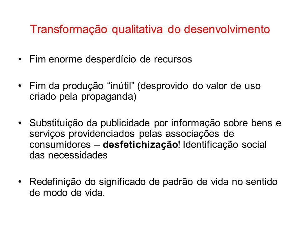 Transformação qualitativa do desenvolvimento Fim enorme desperdício de recursos Fim da produção inútil (desprovido do valor de uso criado pela propaga