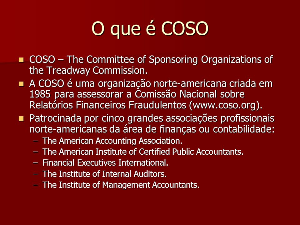 O que é COSO COSO – The Committee of Sponsoring Organizations of the Treadway Commission.