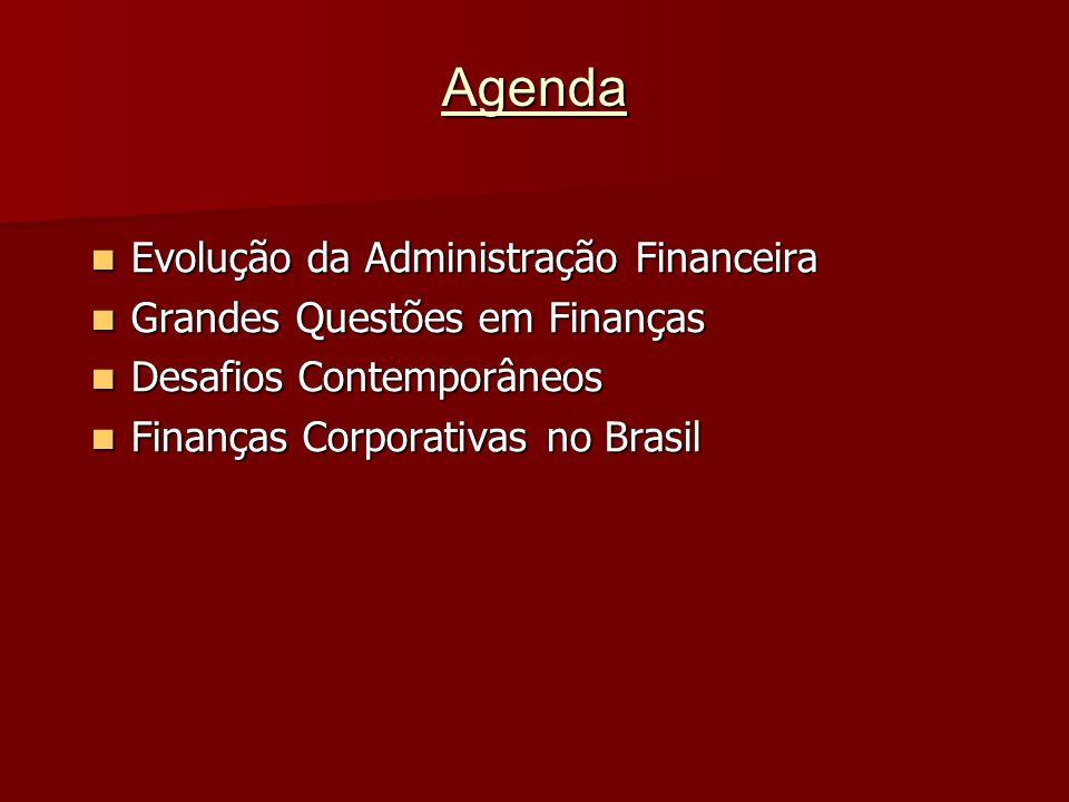 Agenda Evolução da Administração Financeira Evolução da Administração Financeira Grandes Questões em Finanças Grandes Questões em Finanças Desafios Co