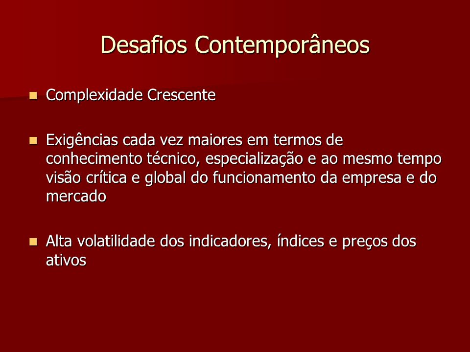 Desafios Contemporâneos Complexidade Crescente Complexidade Crescente Exigências cada vez maiores em termos de conhecimento técnico, especialização e