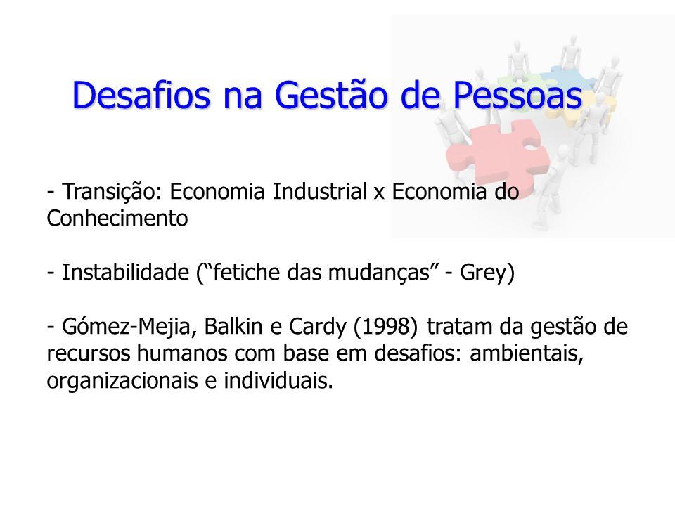 Desafios na Gestão de Pessoas - Transição: Economia Industrial x Economia do Conhecimento - Instabilidade (fetiche das mudanças - Grey) - Gómez-Mejia,