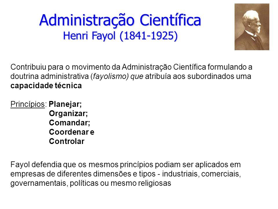 Administração Científica Henri Fayol (1841-1925) Contribuiu para o movimento da Administração Científica formulando a doutrina administrativa (fayolis