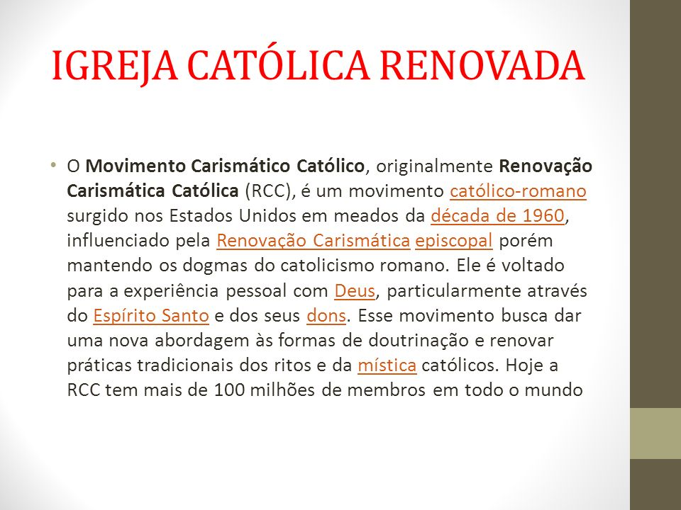 IGREJA CATÓLICA RENOVADA O Movimento Carismático Católico, originalmente Renovação Carismática Católica (RCC), é um movimento católico-romano surgido