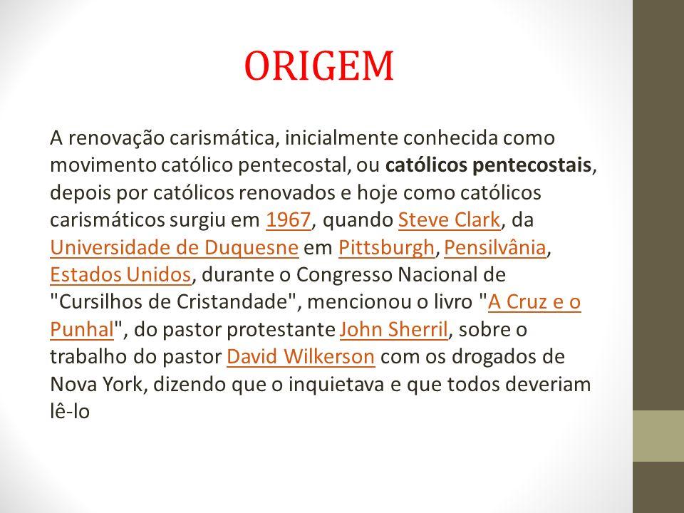 ORIGEM A renovação carismática, inicialmente conhecida como movimento católico pentecostal, ou católicos pentecostais, depois por católicos renovados