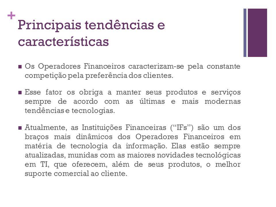 + Principais tendências e características Os Operadores Financeiros caracterizam-se pela constante competição pela preferência dos clientes. Esse fato