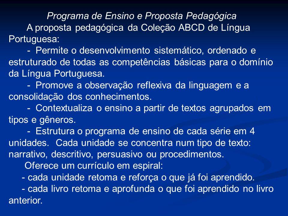 Programa de Ensino e Proposta Pedagógica A proposta pedagógica da Coleção ABCD de Língua Portuguesa: - Permite o desenvolvimento sistemático, ordenado