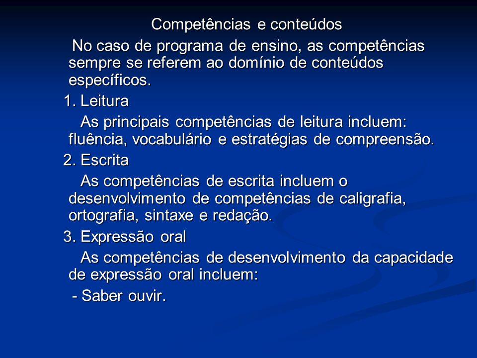 Competências e conteúdos No caso de programa de ensino, as competências sempre se referem ao domínio de conteúdos específicos. No caso de programa de