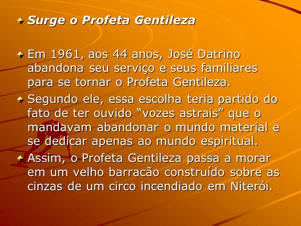 Surge o Profeta Gentileza Em 1961, aos 44 anos, José Datrino abandona seu serviço e seus familiares para se tornar o Profeta Gentileza. Segundo ele, e