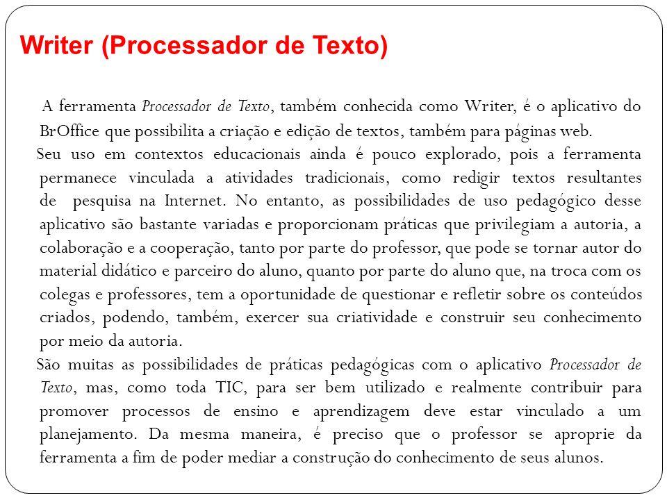 Writer (Processador de Texto) A ferramenta Processador de Texto, também conhecida como Writer, é o aplicativo do BrOffice que possibilita a criação e