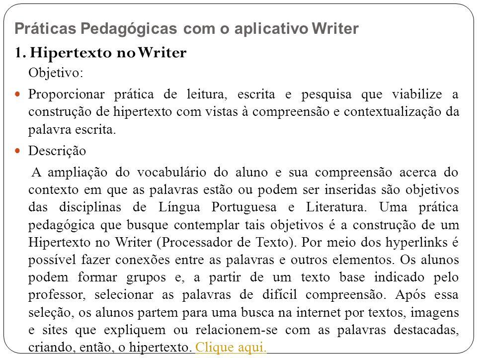 Práticas Pedagógicas com o aplicativo Writer 1. Hipertexto no Writer Objetivo: Proporcionar prática de leitura, escrita e pesquisa que viabilize a con