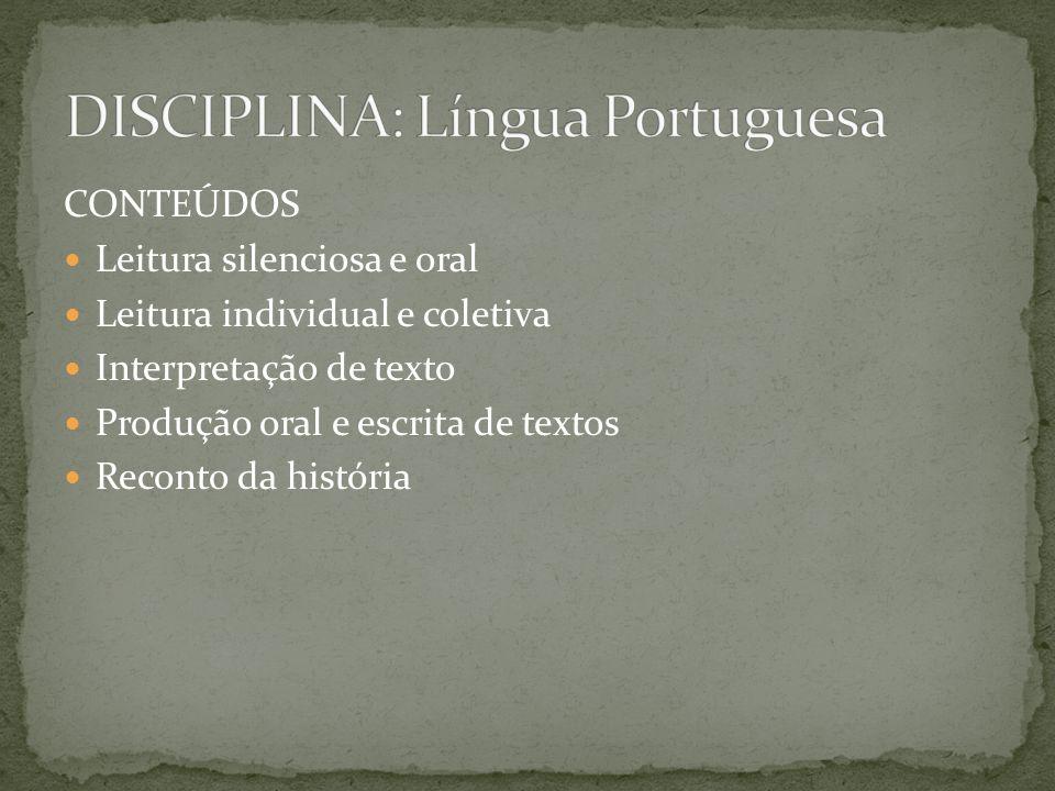 CONTEÚDOS Leitura silenciosa e oral Leitura individual e coletiva Interpretação de texto Produção oral e escrita de textos Reconto da história
