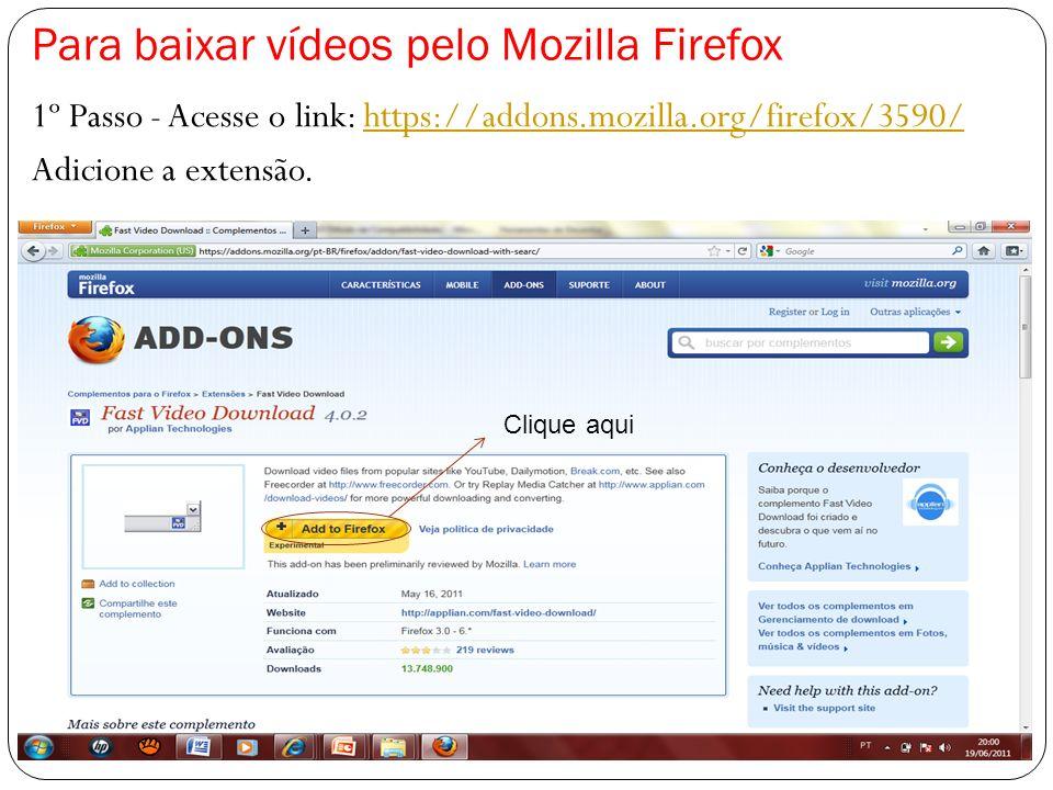 Para baixar vídeos pelo Mozilla Firefox 1º Passo - Acesse o link: https://addons.mozilla.org/firefox/3590/https://addons.mozilla.org/firefox/3590/ Adi