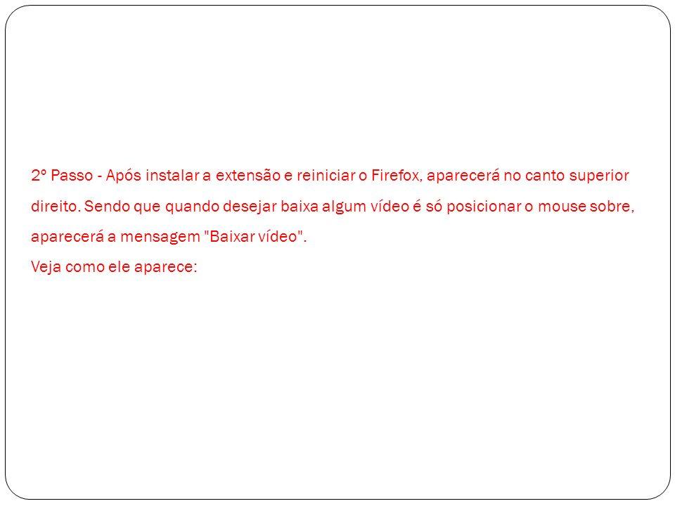 2º Passo - Após instalar a extensão e reiniciar o Firefox, aparecerá no canto superior direito. Sendo que quando desejar baixa algum vídeo é só posici