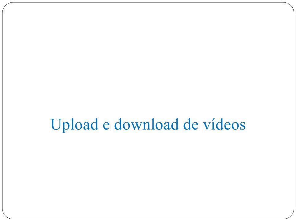 Upload e download de vídeos