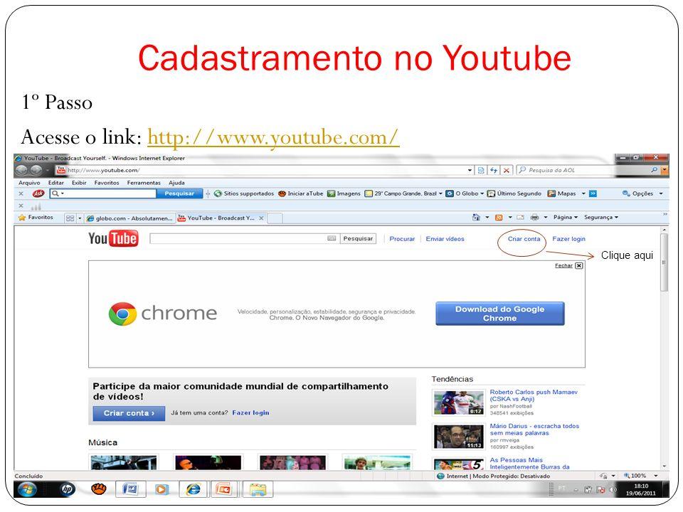 Cadastramento no Youtube 1º Passo Acesse o link: http://www.youtube.com/http://www.youtube.com/ Clique aqui