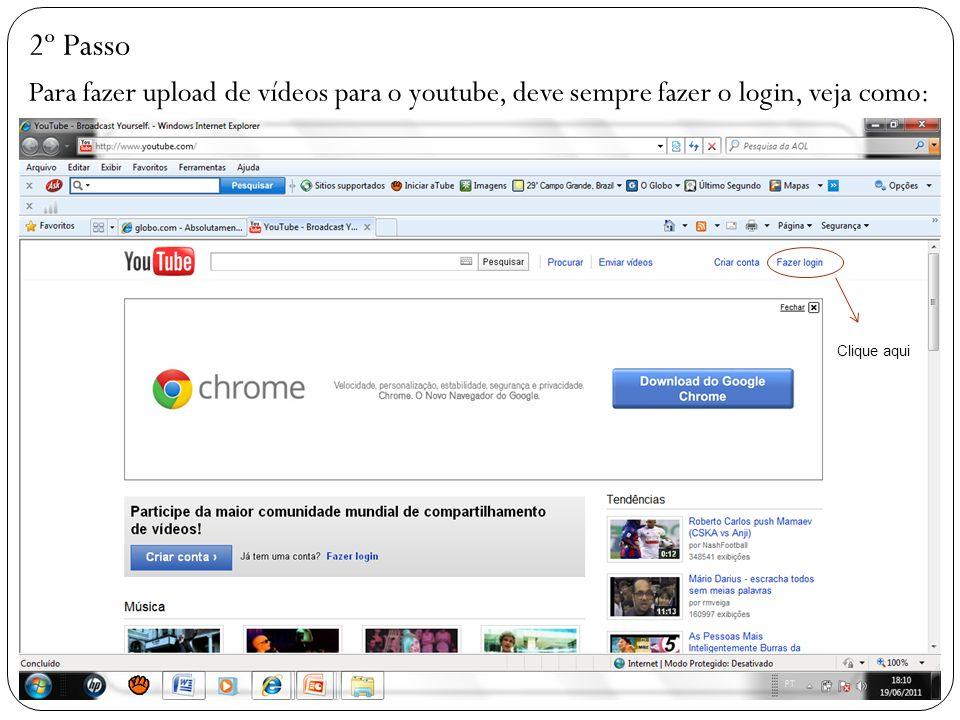 2º Passo Para fazer upload de vídeos para o youtube, deve sempre fazer o login, veja como: Clique aqui