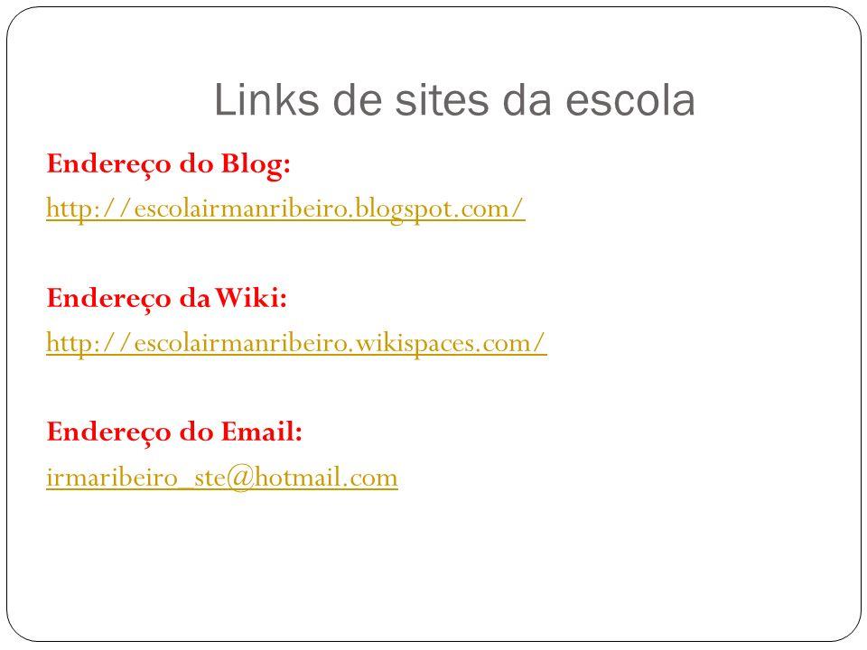 Endereço do Blog: http://escolairmanribeiro.blogspot.com/ Endereço da Wiki: http://escolairmanribeiro.wikispaces.com/ Endereço do Email: irmaribeiro_s