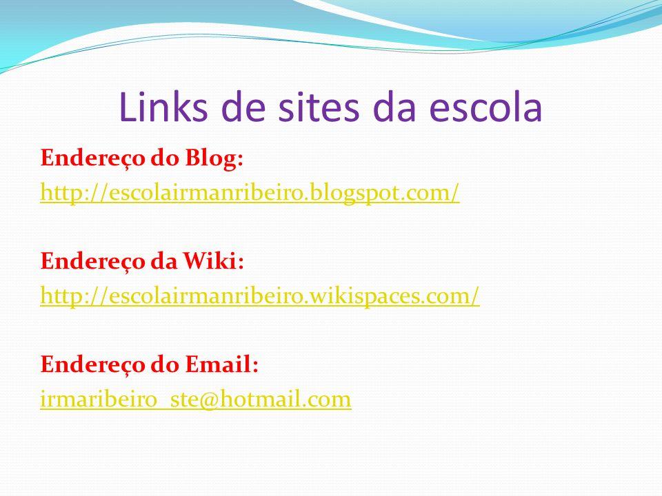 Links de sites da escola Endereço do Blog: http://escolairmanribeiro.blogspot.com/ Endereço da Wiki: http://escolairmanribeiro.wikispaces.com/ Endereço do Email: irmaribeiro_ste@hotmail.com