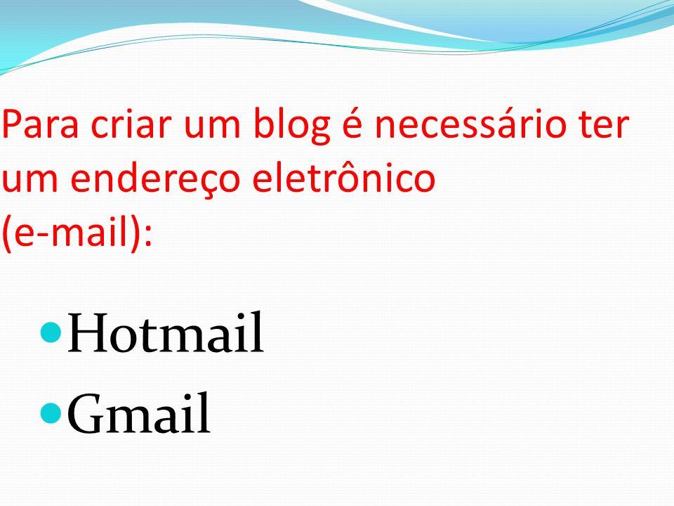 Para criar um blog é necessário ter um endereço eletrônico (e-mail): Hotmail Gmail