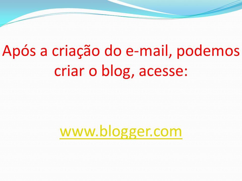 Após a criação do e-mail, podemos criar o blog, acesse: www.blogger.com www.blogger.com