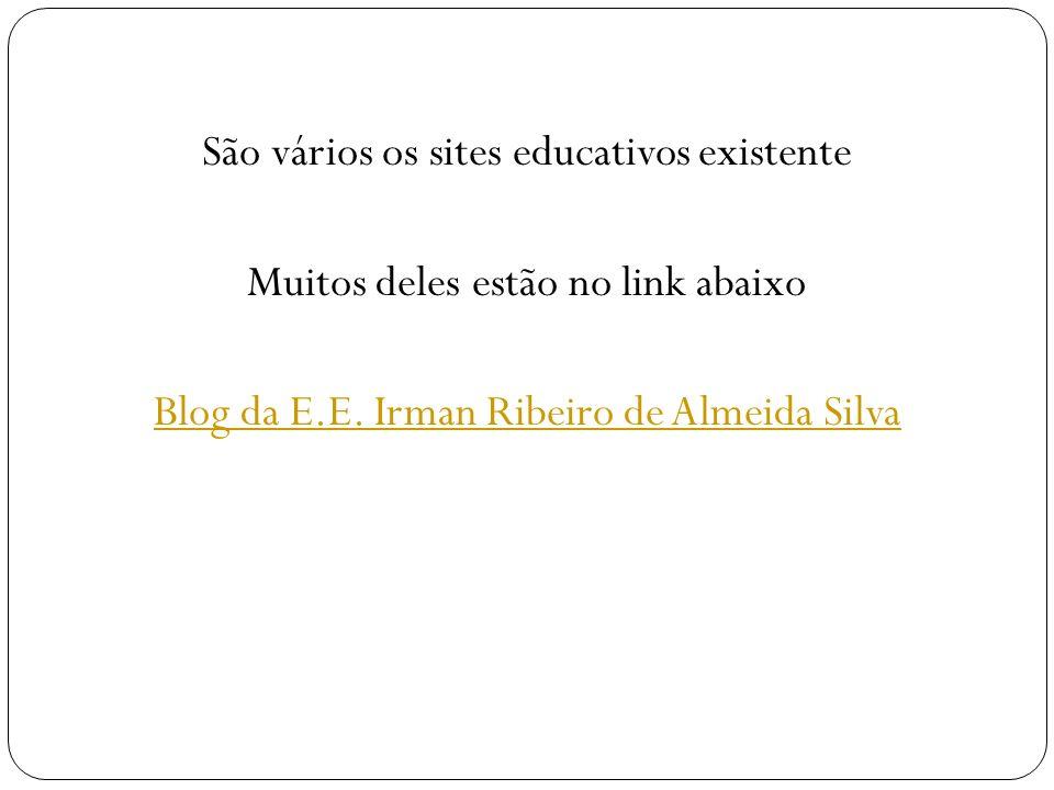 São vários os sites educativos existente Muitos deles estão no link abaixo Blog da E.E.