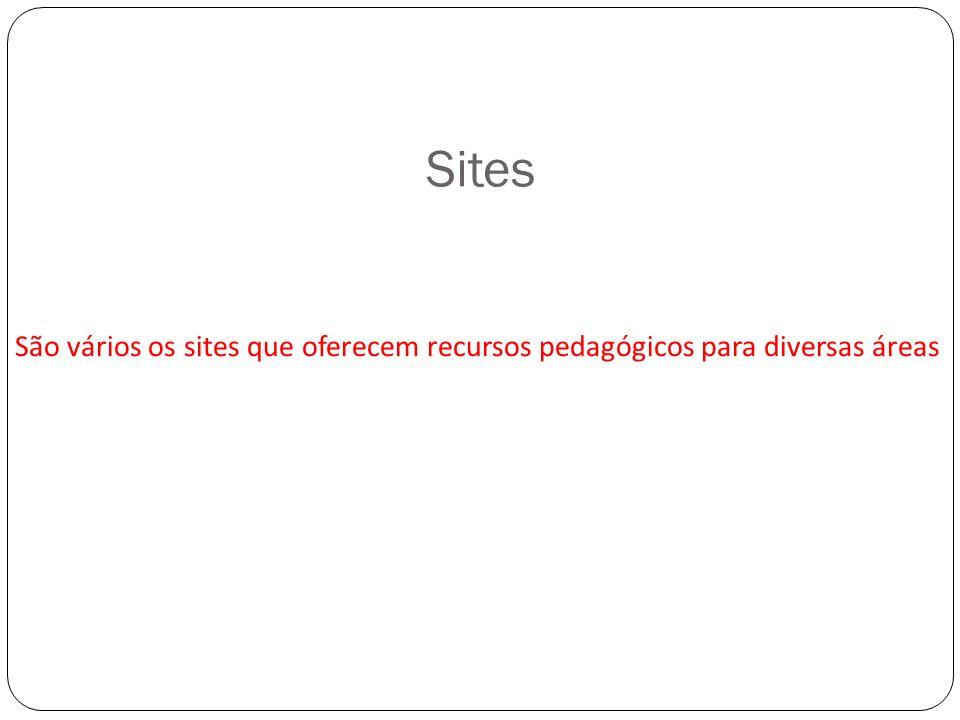 Sites São vários os sites que oferecem recursos pedagógicos para diversas áreas