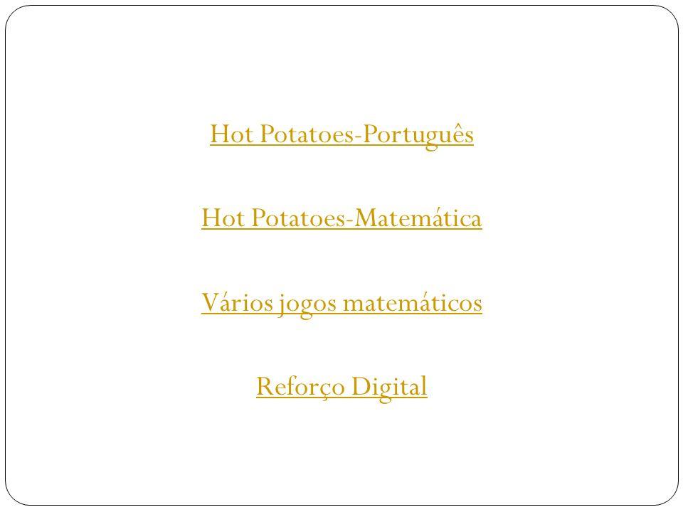 Hot Potatoes-Português Hot Potatoes-Matemática Vários jogos matemáticos Reforço Digital