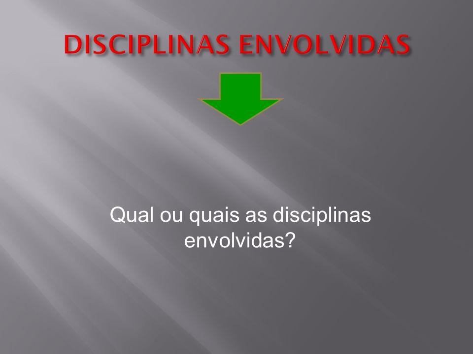 Qual ou quais as disciplinas envolvidas
